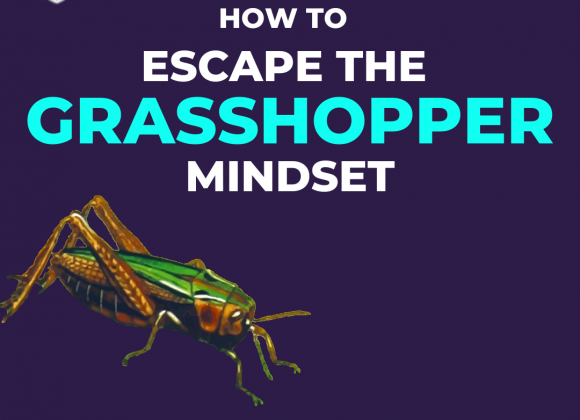 How To Escape The Grasshopper Mindset